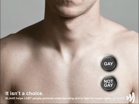 GLAAD Print Ad - It Isn't A Choice, 1