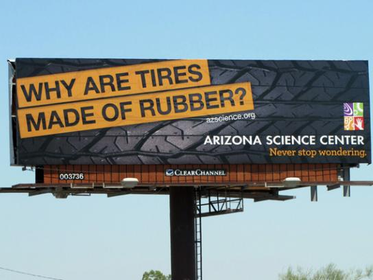 Arizona Science Center Outdoor Ad -  Never stop wondering, Tires rubber