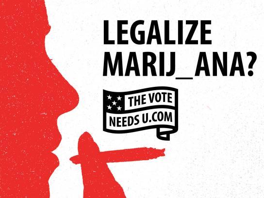 TheVoteNeedsU Print Ad - LEGALIZE MARIJ_ANA?