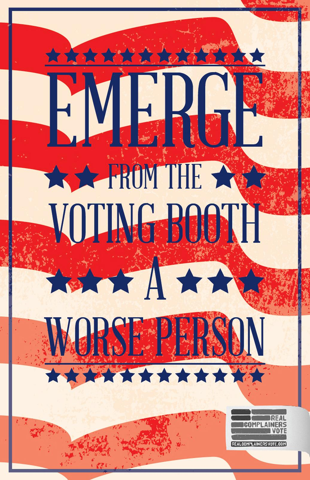 Real Complainers Vote Outdoor Ad -  Emerge from the voting booth a worse person